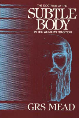 Doctrine of the Subtle Body in the Western Tradition: An Outline of What the Philosopher Taught and Christians Thought on the Subject