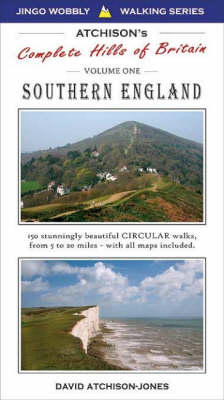Atchison's Walks: The Complete Hills of Britain: v. 1: Southern England - 150 Circular Walks
