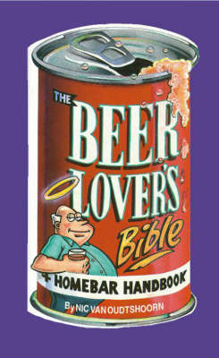 The Beerlover's Bible and Homebar Handbook