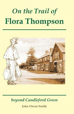On the Trail of Flora Thompson: Beyond Candleford Green - Heatherley to Peverel