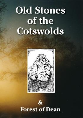 Old Stones of the Cotswolds and Forest of Dean: A Survey of Megaliths and Mark Stones Past and Present