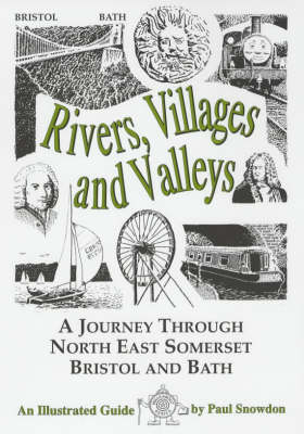 Rivers, Villages and Valleys: A Journey Through North East Somerset, Bristol and Bath