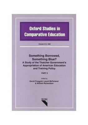 Something Borrowed, Something Blue?: A Study of the Thatcher Government's Appropriation of American Education and Training Policy: Pt. 2