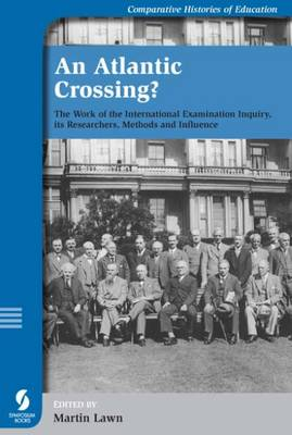 An Atlantic Crossing?: The Work of the International Examination Inquiry, Its Researchers, Methods and Influence