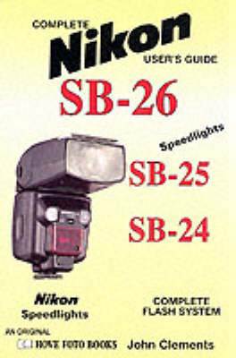 Complete Users' Guide: Nikon SB-24/25/26 Flash Systems
