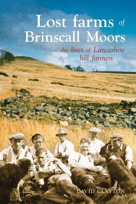 Lost Farms of Brinscall Moors: The Lives of Lancashire Hill Farmers
