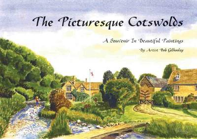The Picturesque Cotswolds: A Souvenir in Beautiful Paintings by Artist Bob Gilhooley