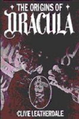 The Origins of Dracula: Background to Bram Stoker's Gothic Masterpiece