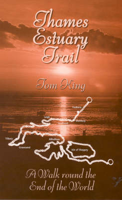 Thames Estuary Trail: A Walk Round the End of the World