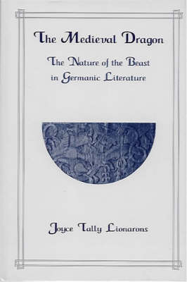 The Medieval Dragon: Nature of the Beast in Germanic Literature