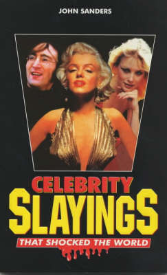 Celebrity Slayings: That Shocked the World