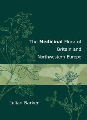The Medicinal Flora of Britain and Northwestern Europe