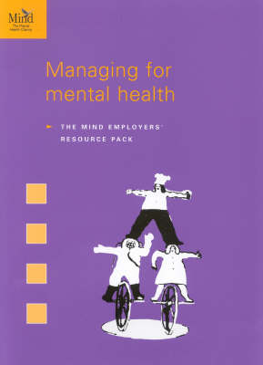 Managing for Mental Health: The Mind Employers' Resource Pack