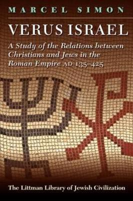 Verus Israel: Study of the Relations Between Christians and Jews in the Roman Empire, AD 135-425