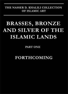 Brasses, Bronzes and Silver of the Islamic Lands