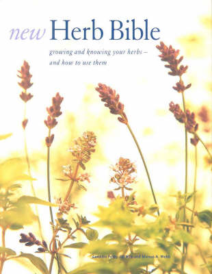 New Herb Bible: Growing and Knowing Your Herbs - and How to Use Them