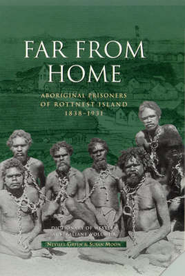 Dictionary of Western Australians: Vol X: Far from Home: Aboriginal Prisoners of Rottnest Island 1838-1931