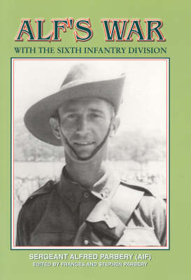 Alf's War: with the Sixth Infantry Division