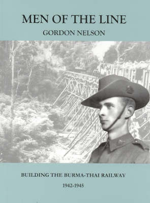 Men of the Line: Building the Burma-Thai Railway, 1942-1945