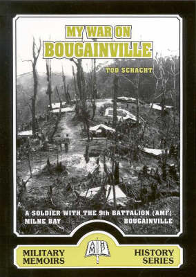 My War on Bougainville : a Soldier with the Ninth Battalion in New Guinea: The 9 Militia Battalion in the Milne Bay and Bougainville Campaigns