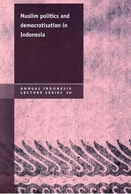 Muslim Politics and Democratisation in Indonesia
