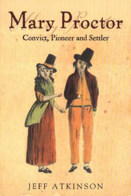 Mary Proctor: Convict, Pioneer and Settler
