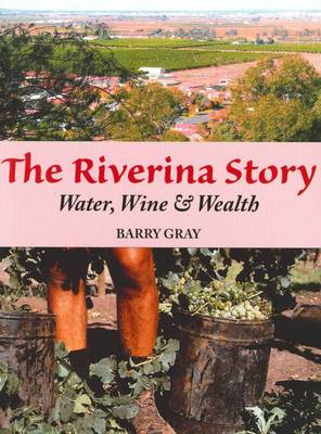 The Riverina Story: Water, Wine and Wealth