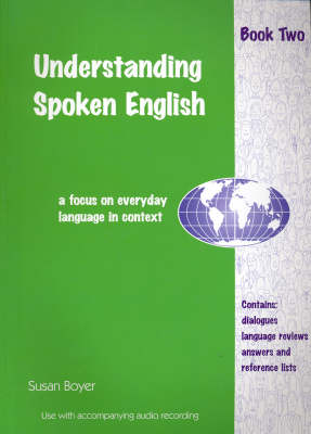 Understanding Spoken English: A Focus on Everyday Language in Context: Student Book Two