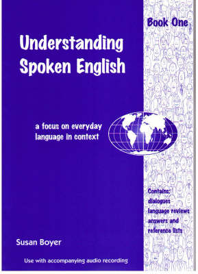 Understanding Spoken English: A Focus on Everyday Language in Context: Student Book One & CD