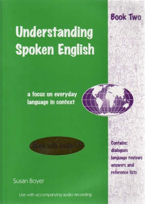 Understanding Spoken English: A Focus on Everyday Language in Context Student Book Two and CD: Bk. 2: Student Book