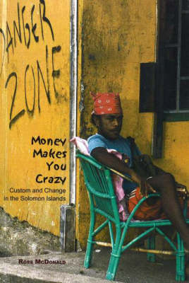 Money Makes You Crazy: Custom and Change in the Solomon Islands