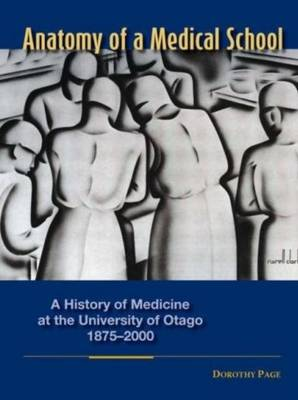 Anatomy of a Medical School: A History of Medicine at the University of Otago, 1875-2000
