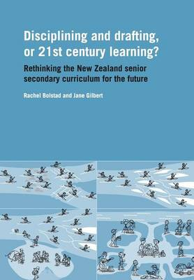 Discipling and drafting or twenty first century learning: Rethinking the New Zealand senior secondary curriculum for the future