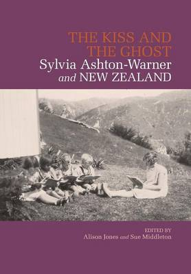 The Kiss and the Ghost: Sylvia Ashton-Warner and New Zealand