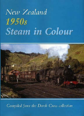 New Zealand 1950s Steam In Colour: Compiled From The Derek Cross Collection