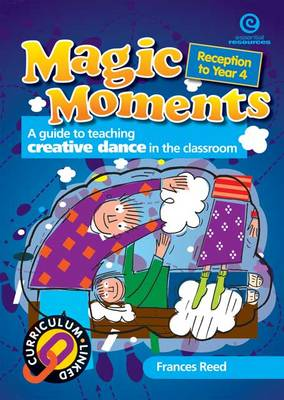 Magic Moments: A Guide to Teaching Creative Dance in the Classroom