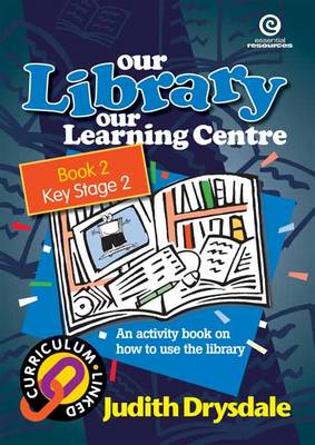 Our Library, Our Learning Centre Years 3-5: Bk 2.