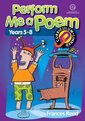 Perform Me a Poem: Using Poetry to Explore Drama, Dance, and Music for Middle to Senior Primary Students