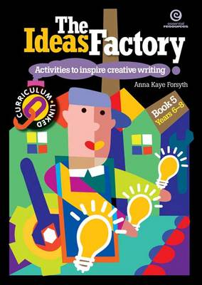 The Ideas Factory: Bk. 5: Activities to Inspire Creative Writing