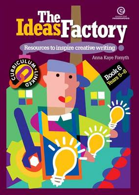 The Ideas Factory: Bk. 6: Resources to Inspire Creative Writing