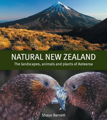 Natural New Zealand: The Landscapes, Animals and Plants of Aotearoa
