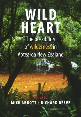 Wild Heart: The Possibility of Wilderness in Aotearoa New Zealand