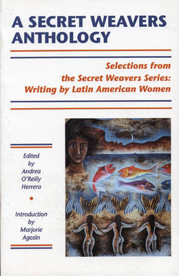 A Secret Weavers Anthology: Selections from the White Pine Press Secret Weavers Series: Writing by Latin American Women
