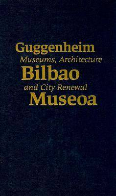 Guggenheim Bilbao Museoa: Museums, Architecture, and City Renewal