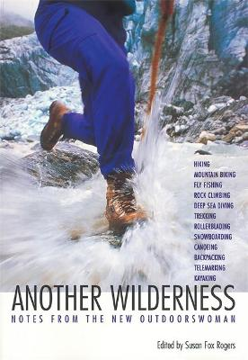 Another Wilderness: Notes from the New Outdoorswoman