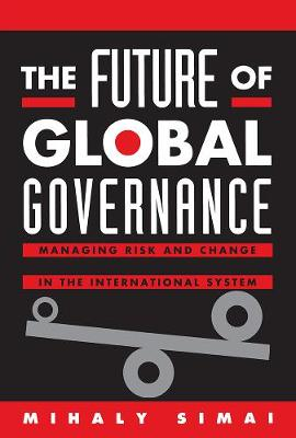 The Future of Global Governance: Managing Risk and Change in the International System