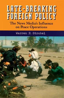 Late Breaking Foreign Policy: News Media's Influence on Peace Operations