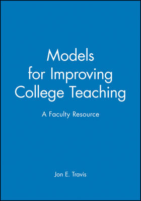 Models for Improving College Teaching: A Faculty Resource: Ashe-Eric/Higher Education Research Repo Rt Number 6, 1995 (Volume 24)
