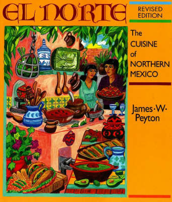 El Norte: The Cuisine of Northern Northern Mexico: Revised Edition