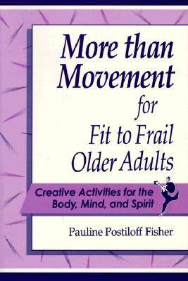 More Than Movement for Fit to Frail Older Adults: Creative Activities for the Body, Mind and Spirit